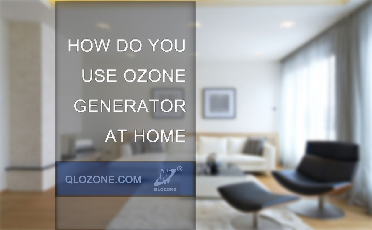 How do you use an ozone generator at home?